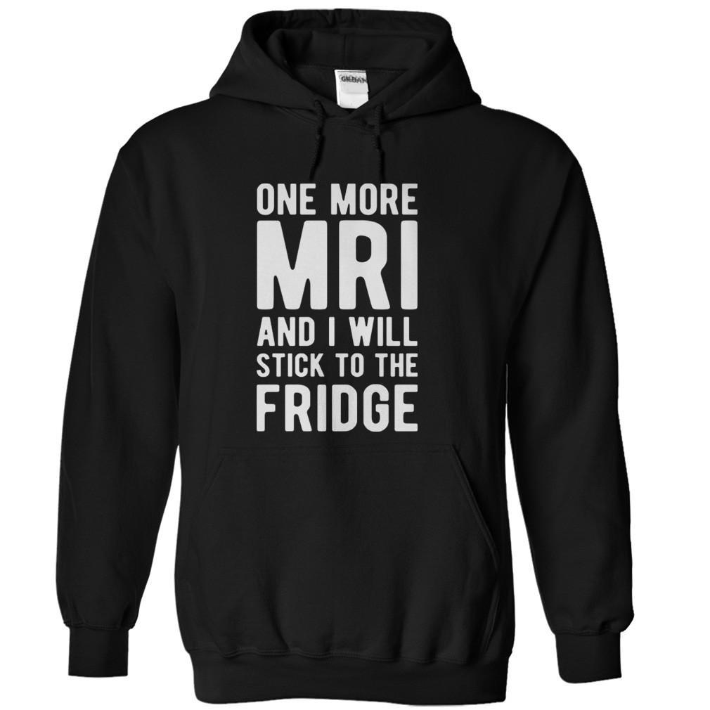 One More MRI and I Will Stick To The Fridge