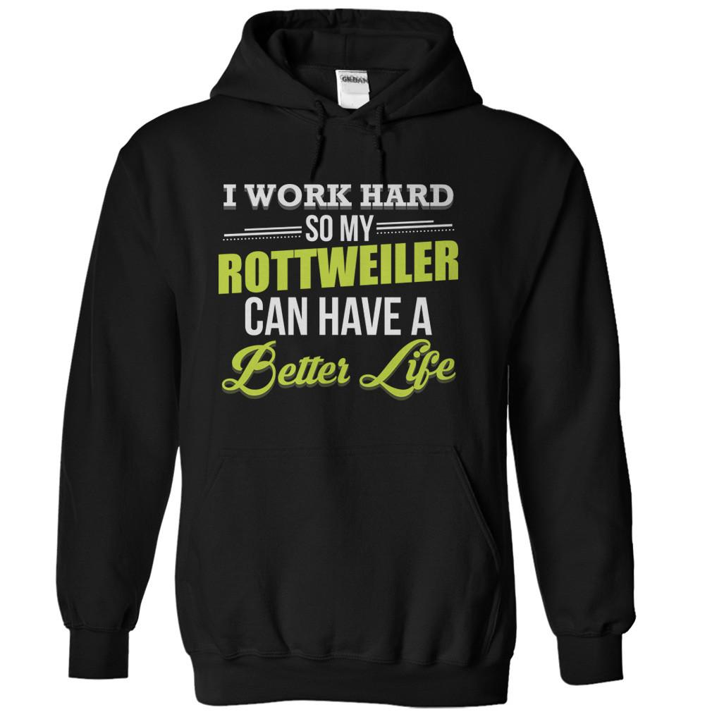 I Work Hard So My Rottweiler Can Have a Better Life