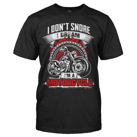 I Don't Snore. I Dream I'm A Motorcycle.
