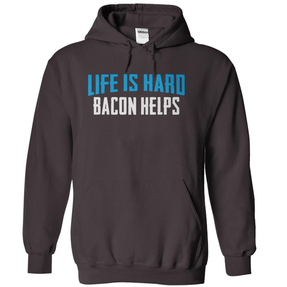 Life Is Hard. Bacon Helps.