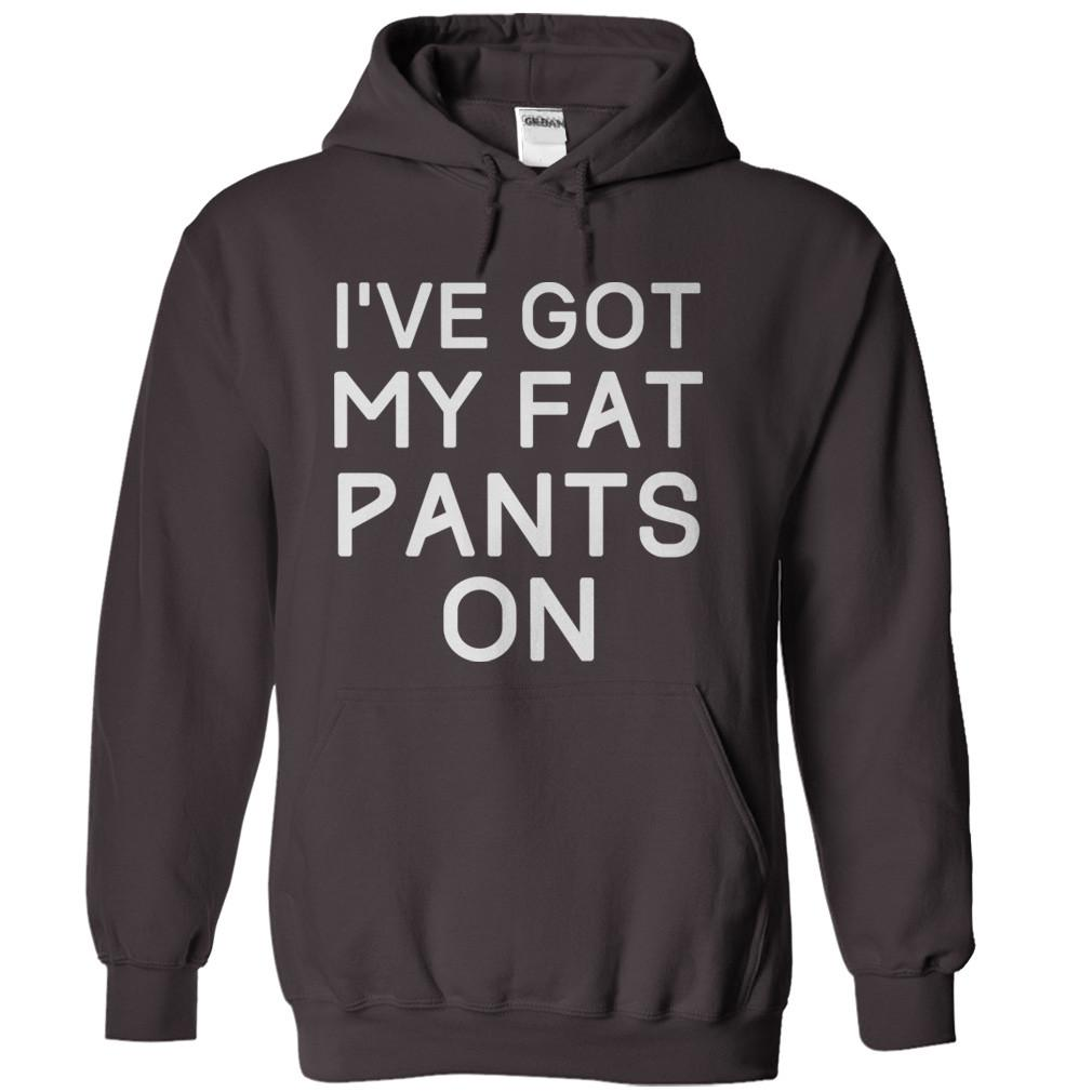 I've Got My Fat Pants On
