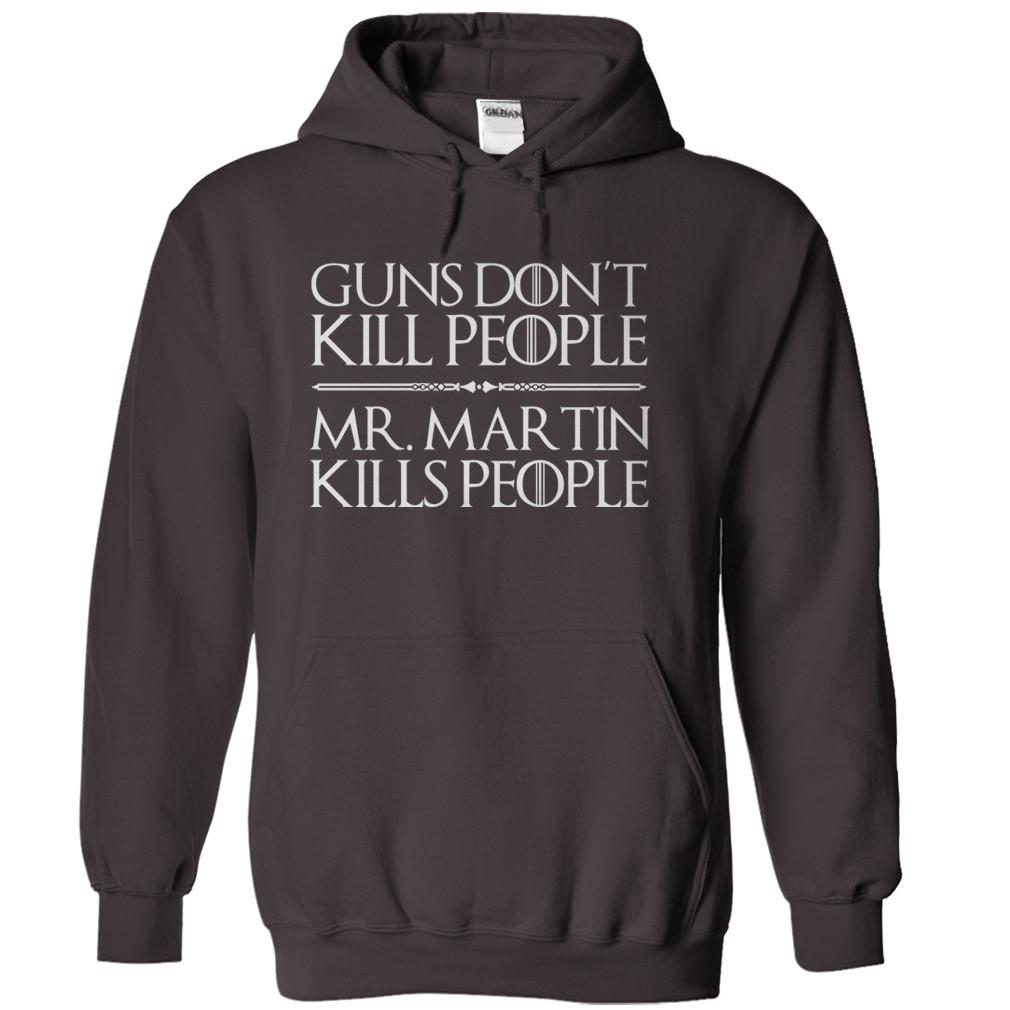 Guns Don't Kill People. Mr. Martin Kills People.