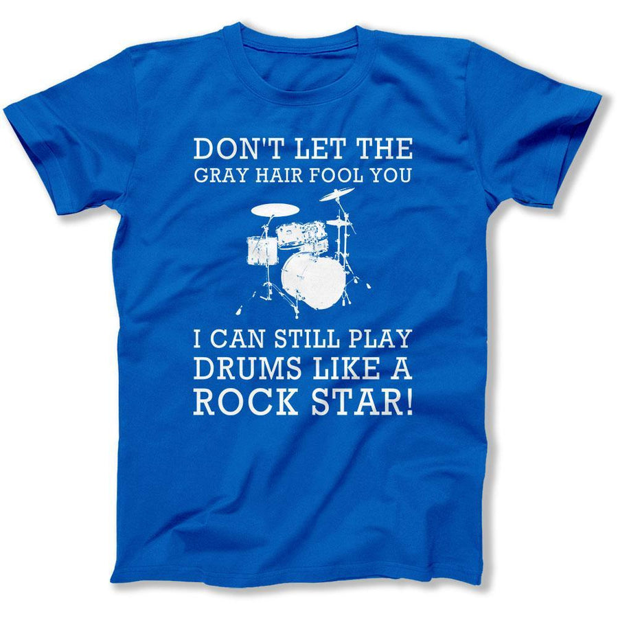 Don t Let The Gray Hair Fool You - Drums - T Shirt 4c2ac6cc01207