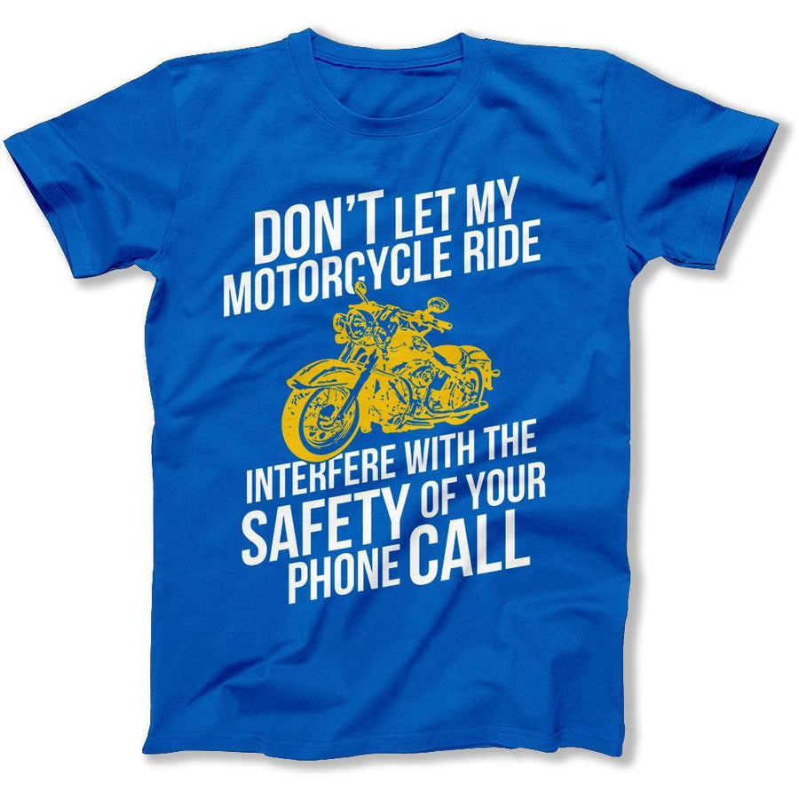 18460e43 Don't Let My Ride Interfere With Your Phone Call - T Shirt