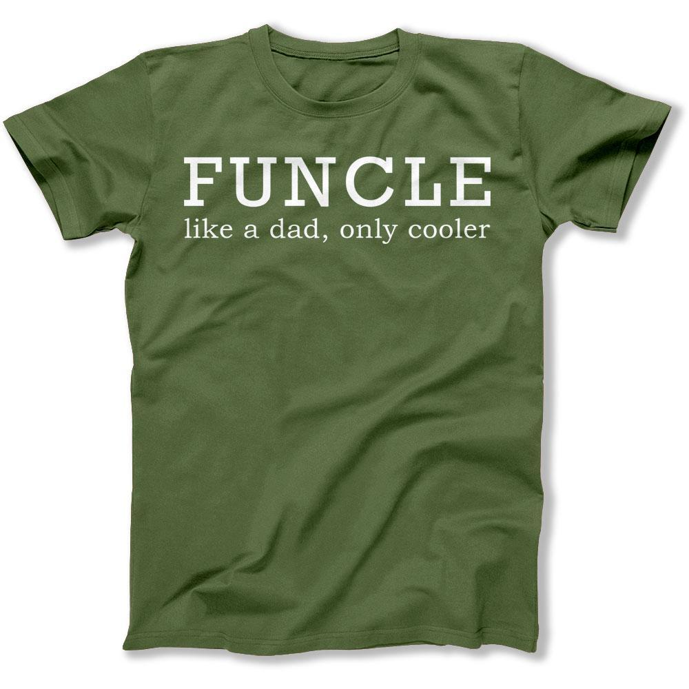 3f217ac2 Funcle (Like A Dad, Only Cooler) - T Shirt - I Love Apparel