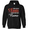 Who Needs Santa When You Have (Your Name Here)? - Personalized - T Shirt