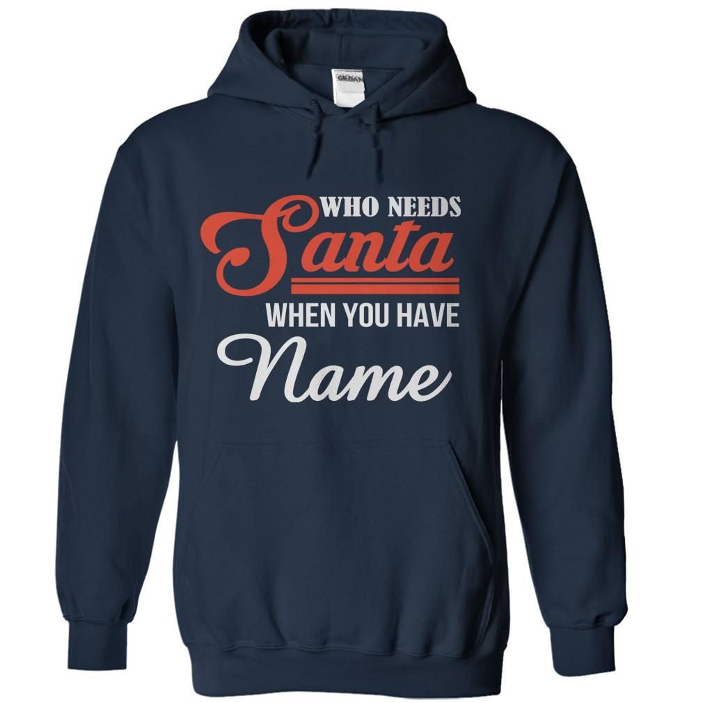 Who Needs Santa When You Have (Your Name Here)? - Personalized