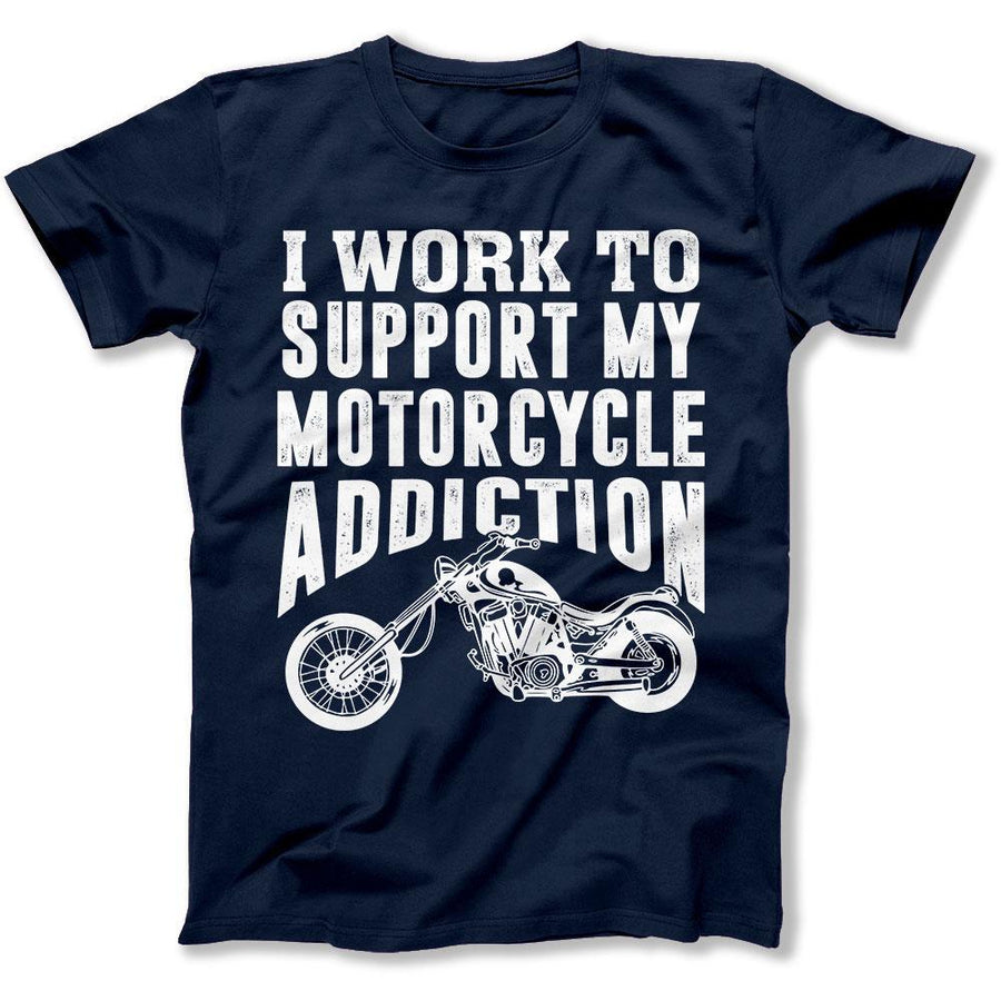 abc035e27124 I Work To Support My Motorcycle Addiction - T Shirt