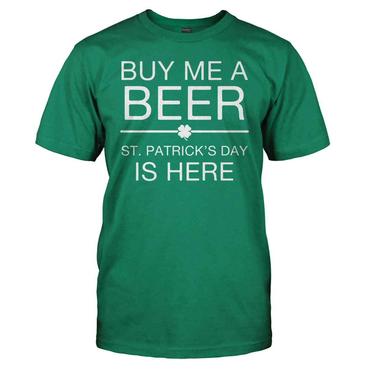 Buy Me A Beer, St. Patrick's Day Is Here - T Shirt