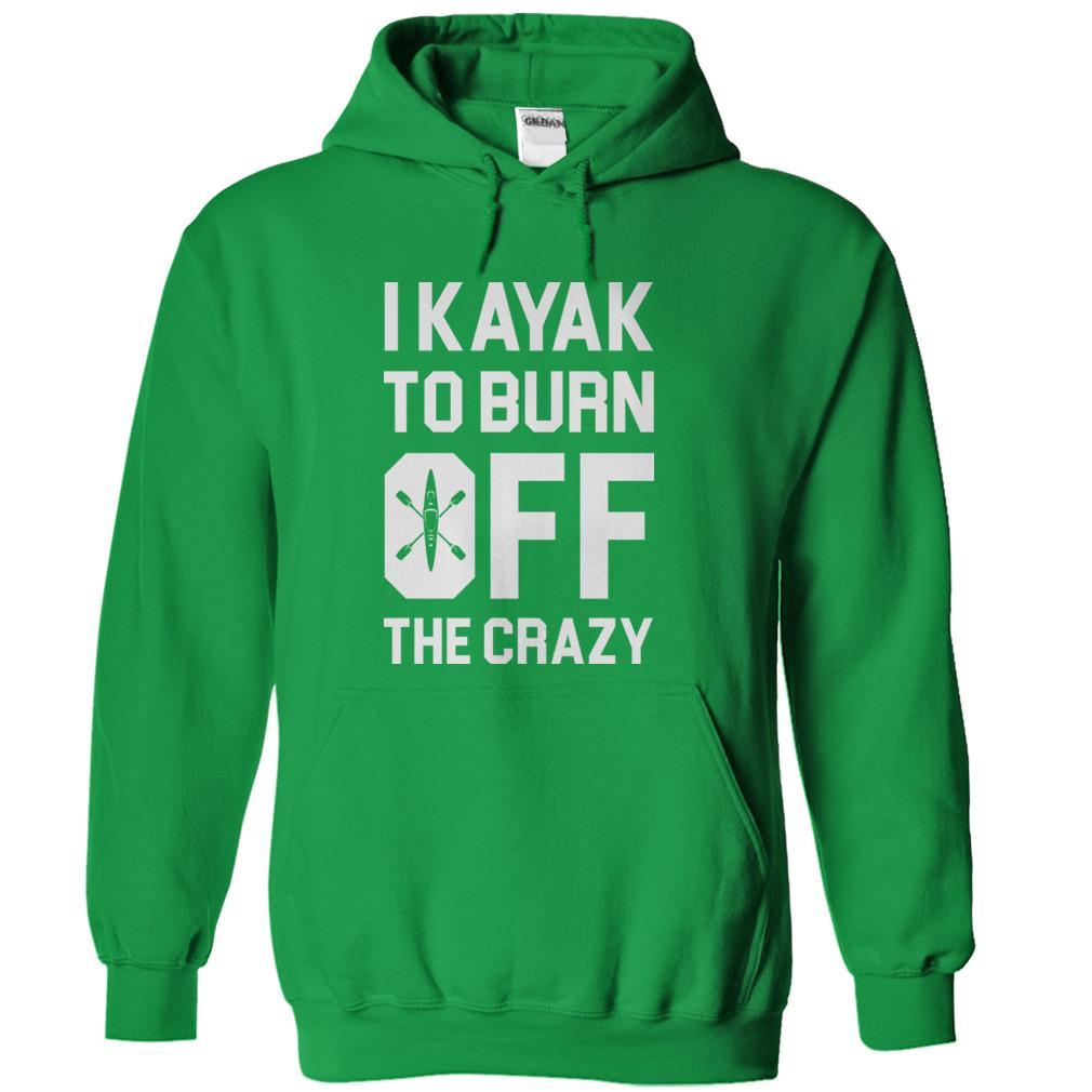 I Kayak To Burn Off The Crazy