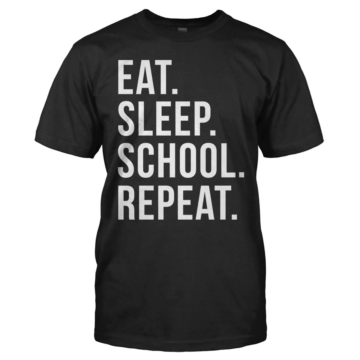 Eat. Sleep. School. Repeat. - T Shirt