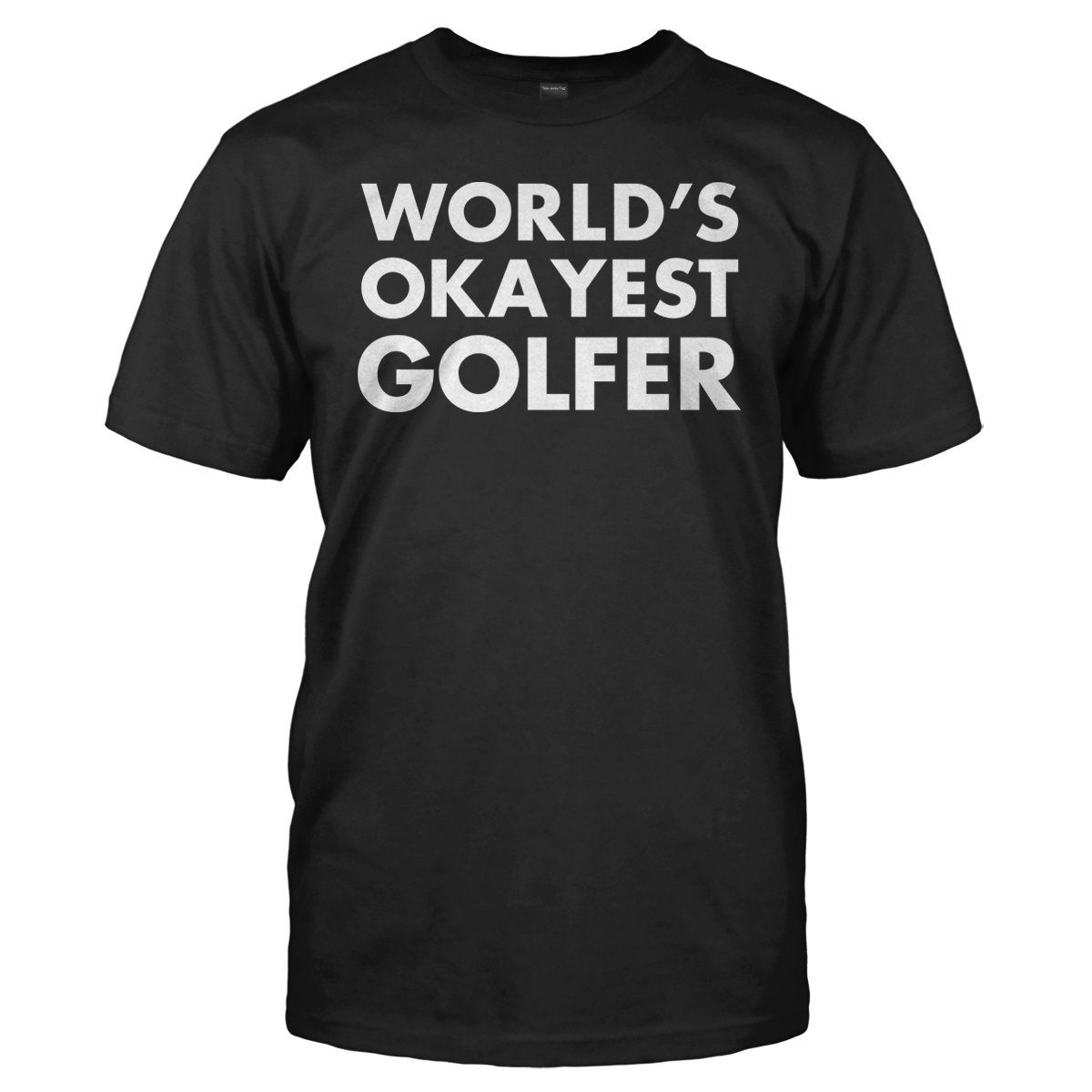 World's Okayest Golfer - T Shirt