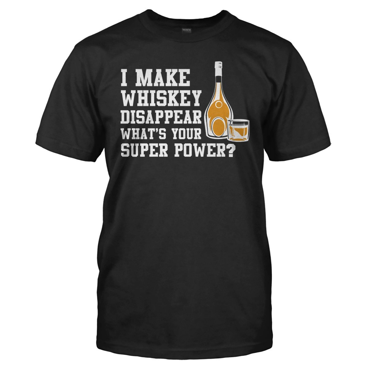 I Make Whiskey Disappear - T Shirt