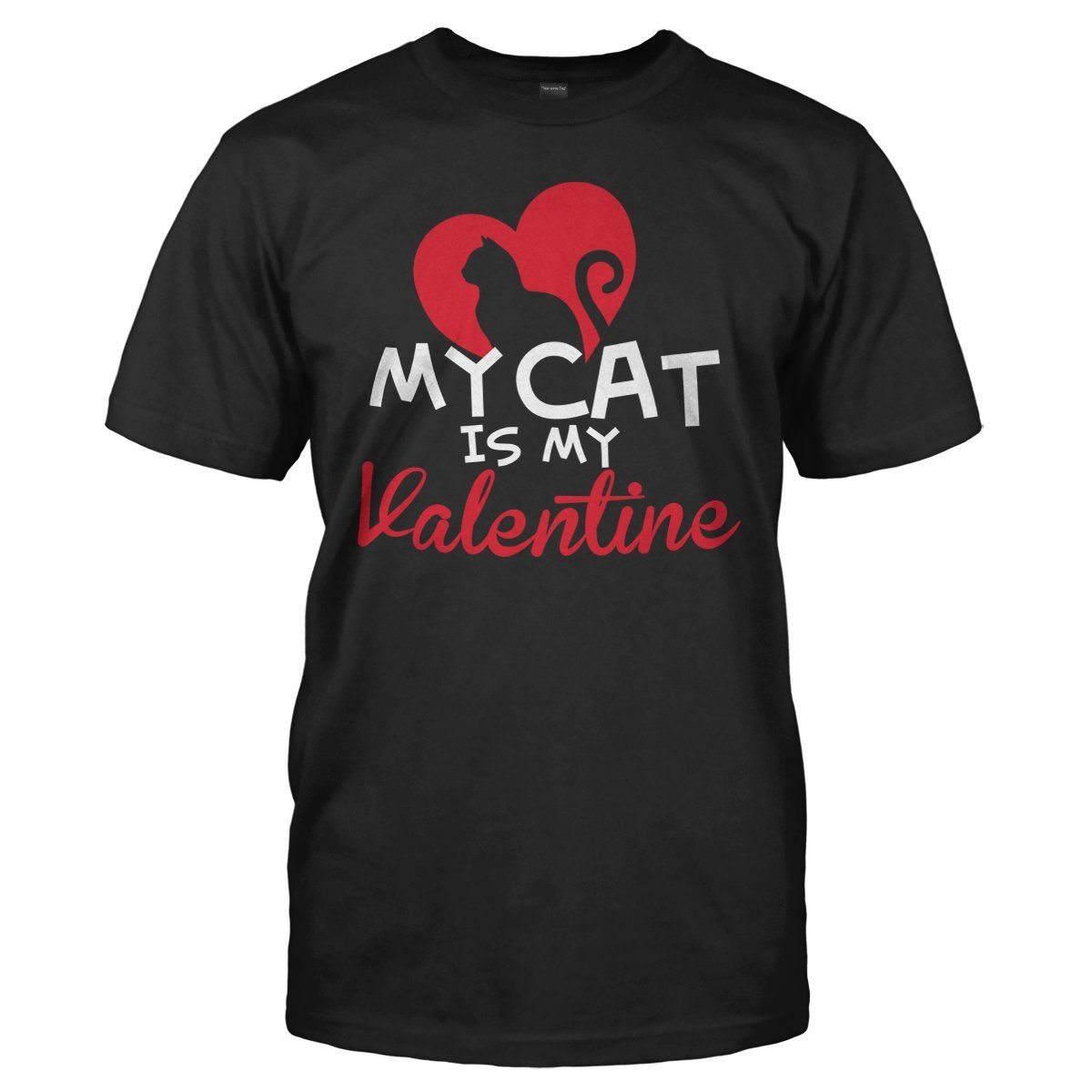 My Cat Is My Valentine - T Shirt