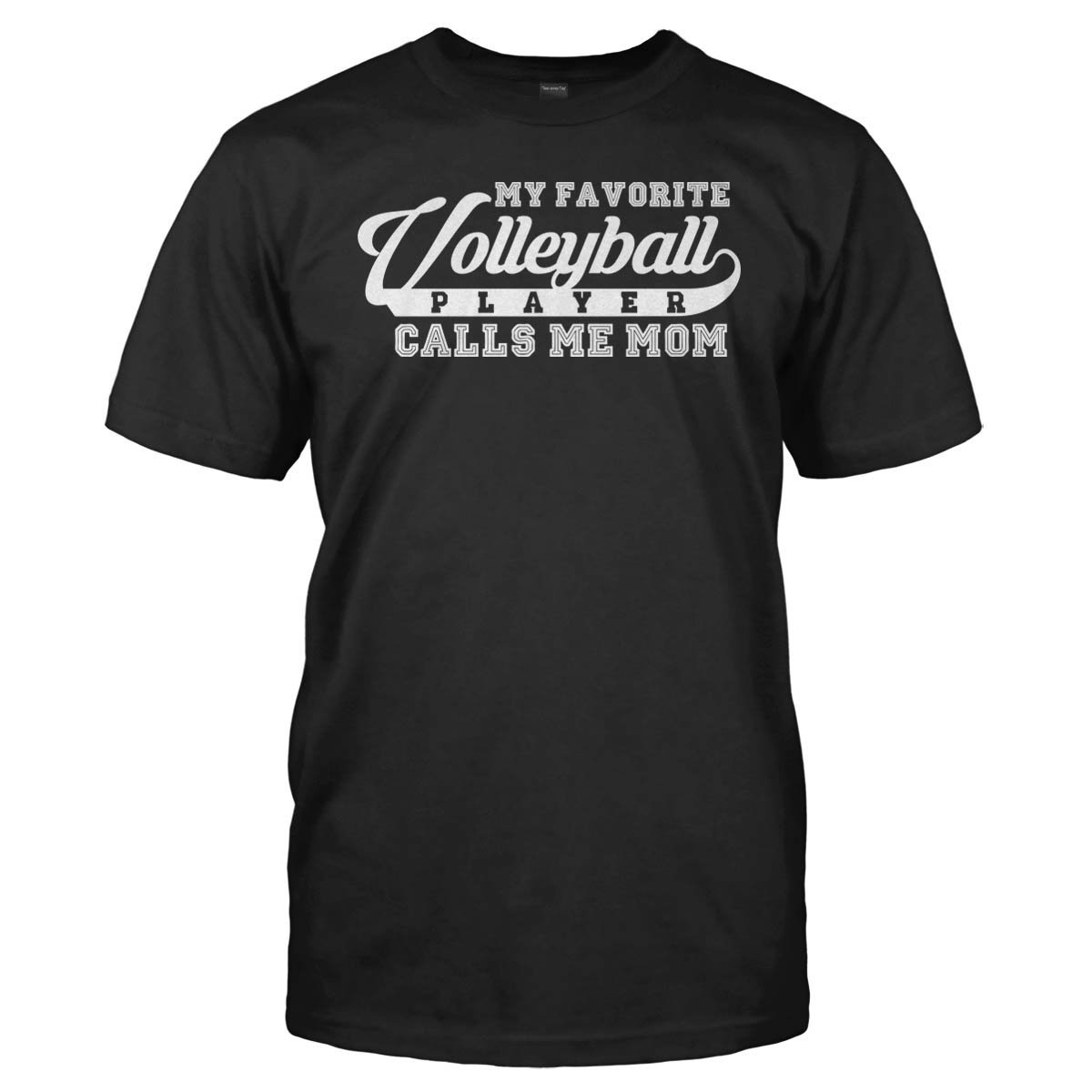 My Favorite Volleyball Player Calls Me Mom - T Shirt