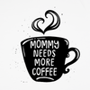 Mommy Needs More Coffee - T Shirt