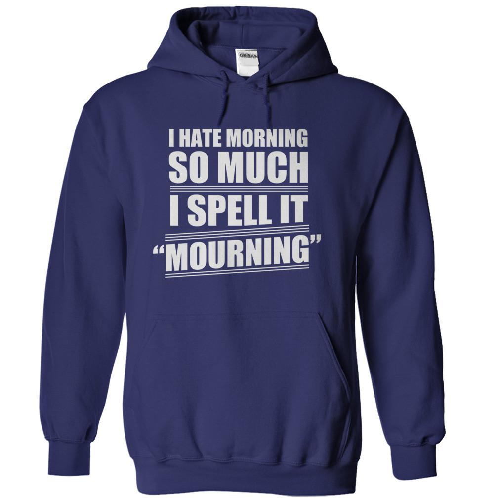 I Hate Mornings, so I Spell it Mourning