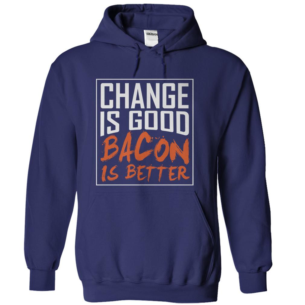 Change Is Good. Bacon Is Better.