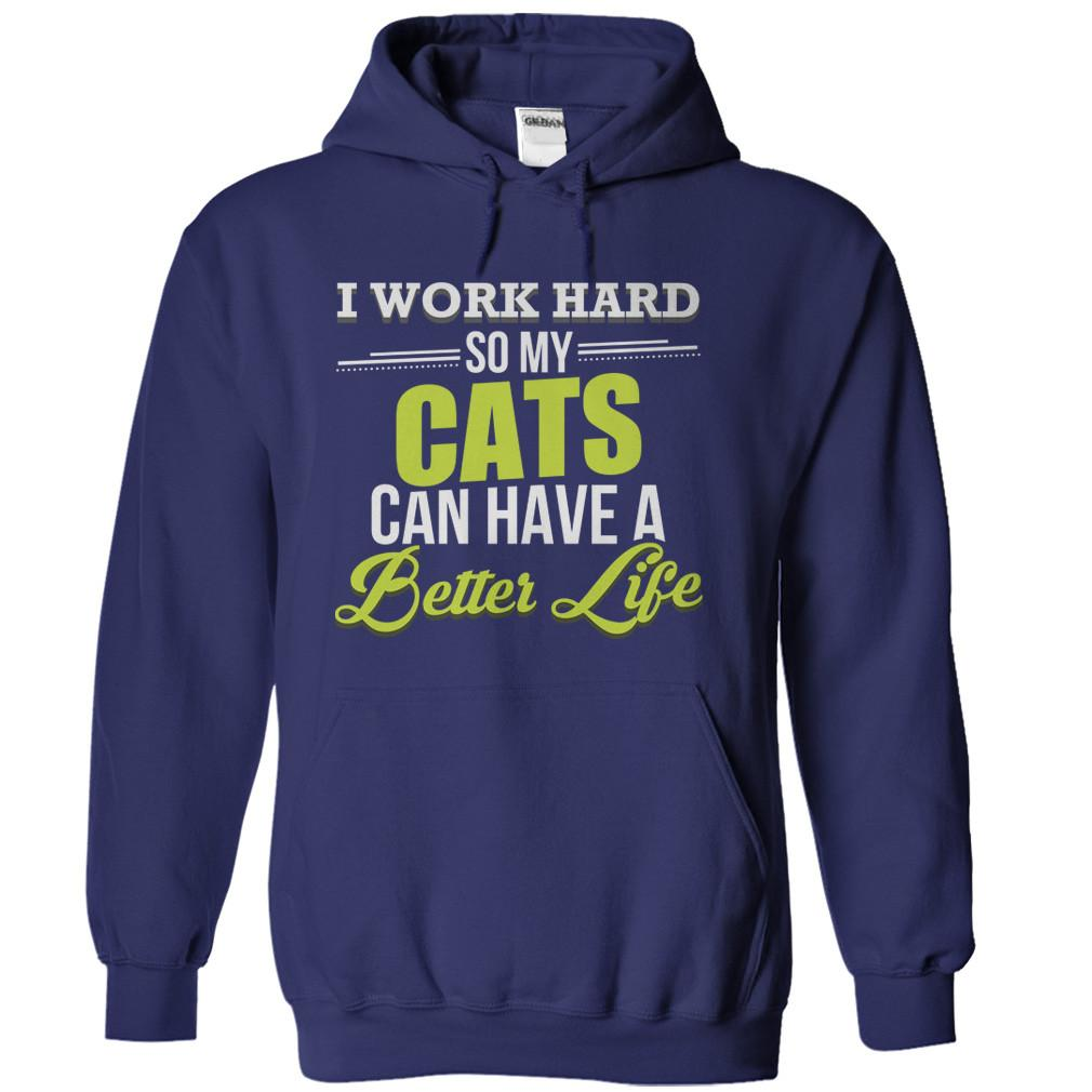 I Work Hard So My Cats Can Have a Better Life