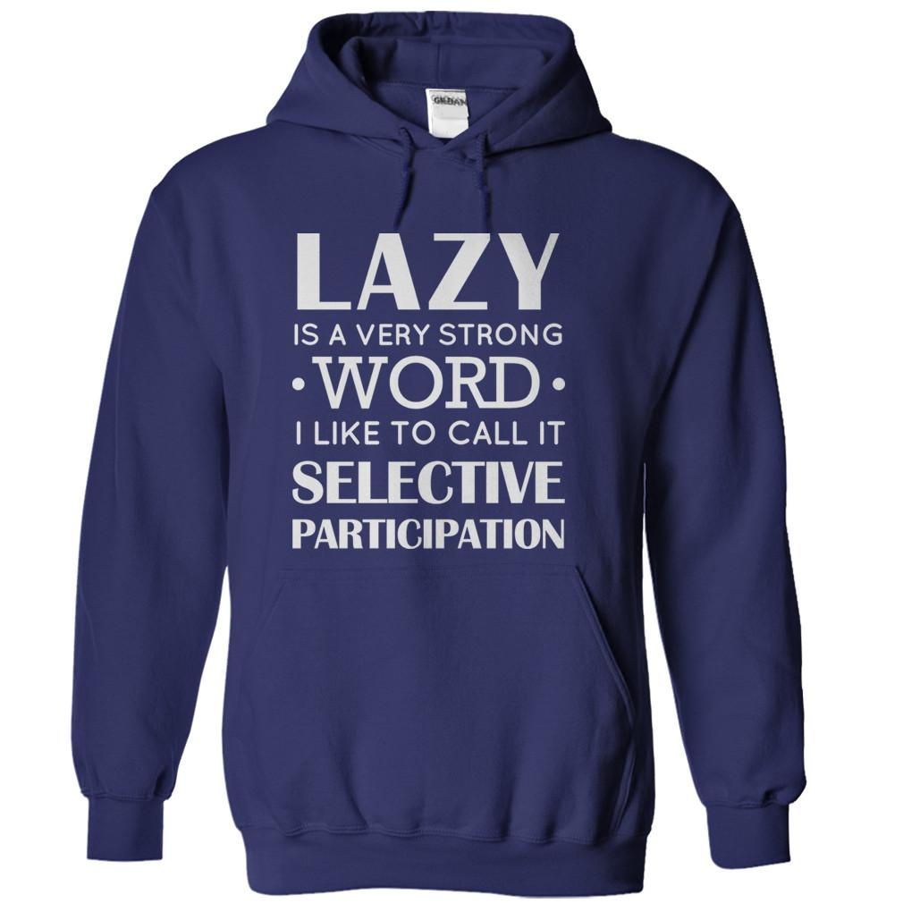 Lazy Is A Strong Word. I Call It Selective Participation.