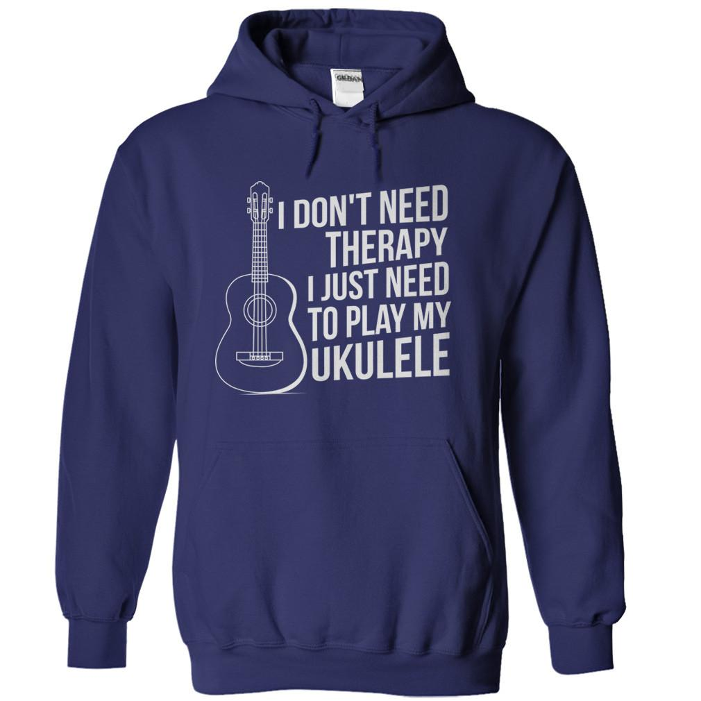 I Don't Need Therapy, I Just Need To Play My Ukulele