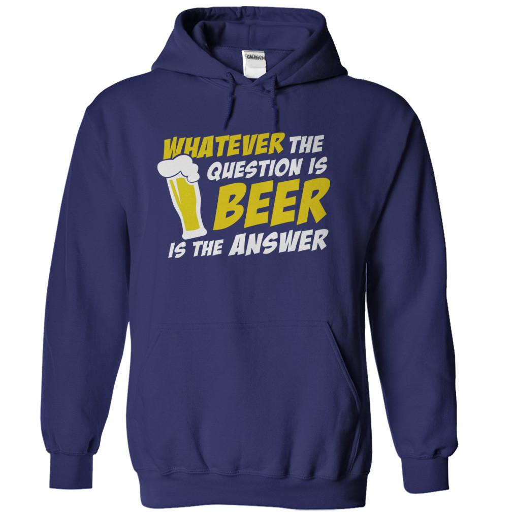 Whatever The Question Is, Beer Is The Answer