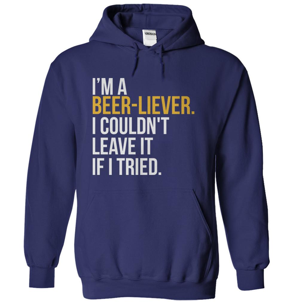 I'm A Beer-liever. I Couldn't Leave It If I Tried