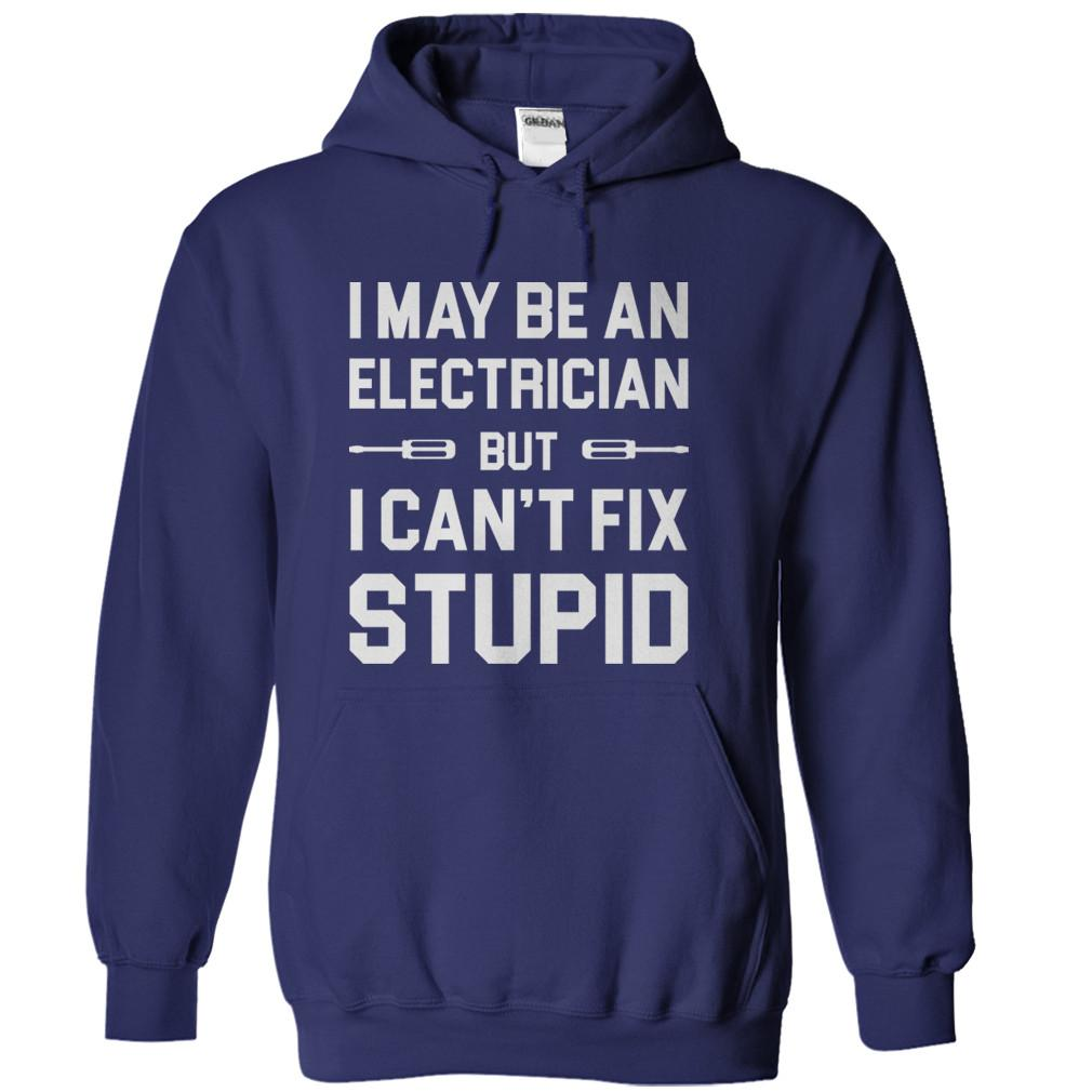 I May Be An Electrician But I Can't Fix Stupid
