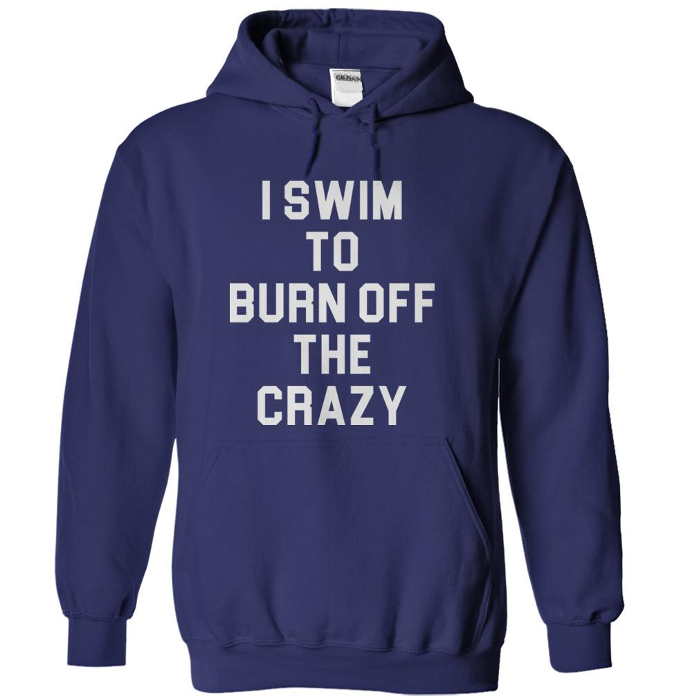I Swim To Burn Off The Crazy