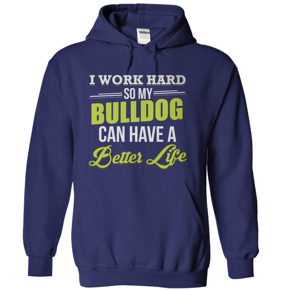 I Work Hard So My Bulldog Can Have a Better Life