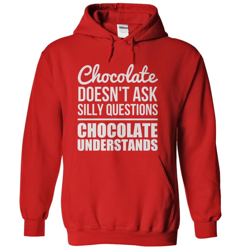 Chocolate Doesn't Ask Silly Questions. Chocolate Understands.