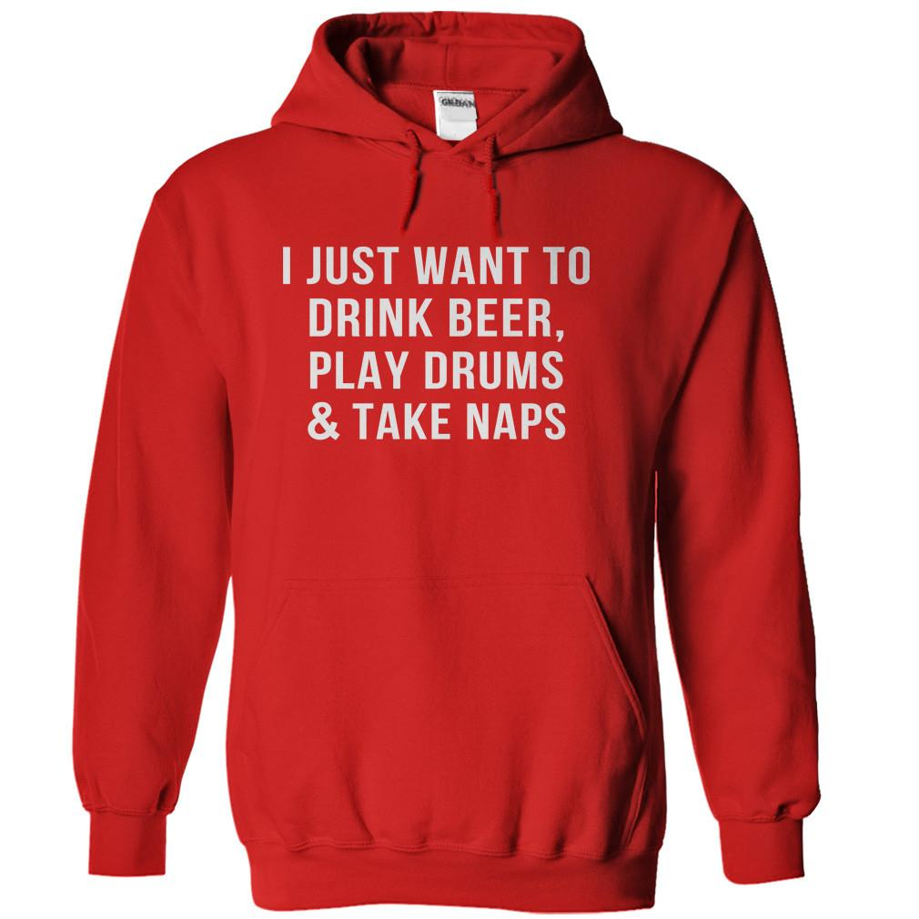 I Just Want To Drink Beer, Play Drums & Take Naps