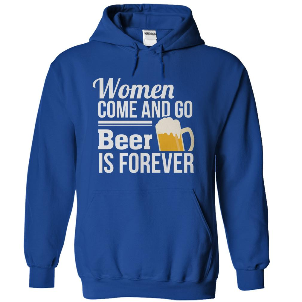 Women Come and Go. Beer Is Forever
