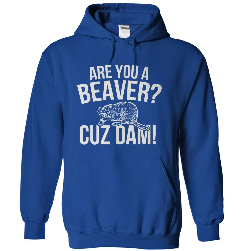 Are You A Beaver? Cuz Dam!
