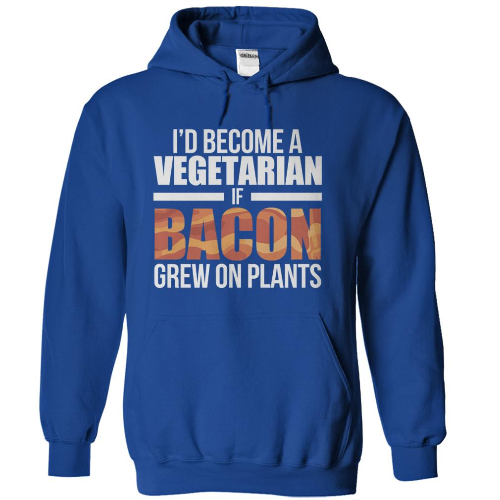 I'd Become A Vegetarian If Bacon Grew On Plants