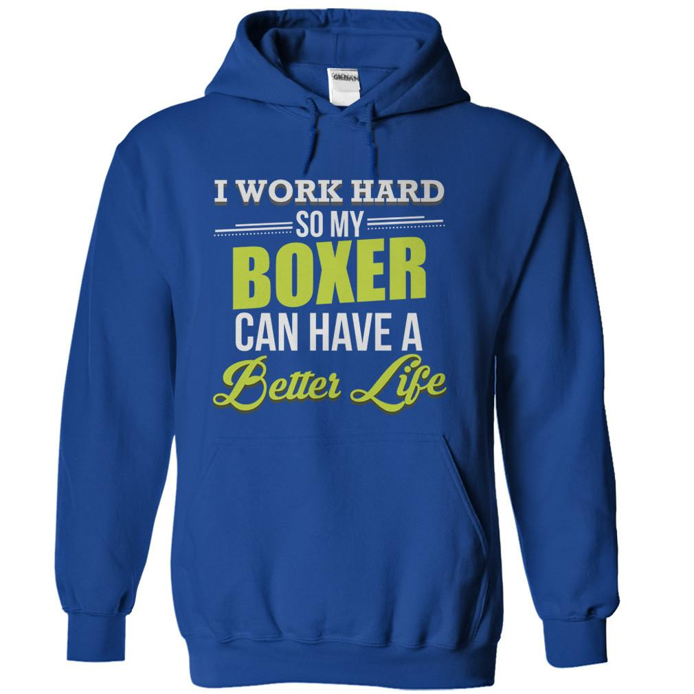 I Work Hard So My Boxer Can Have a Better Life