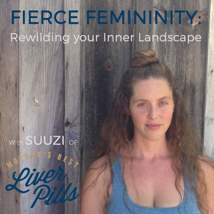Fierce Femininity: Rewilding your Inner Landscape