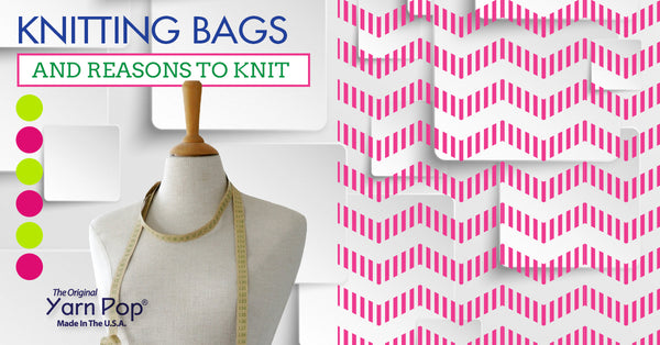 Knitting Bags and Reasons to Knit