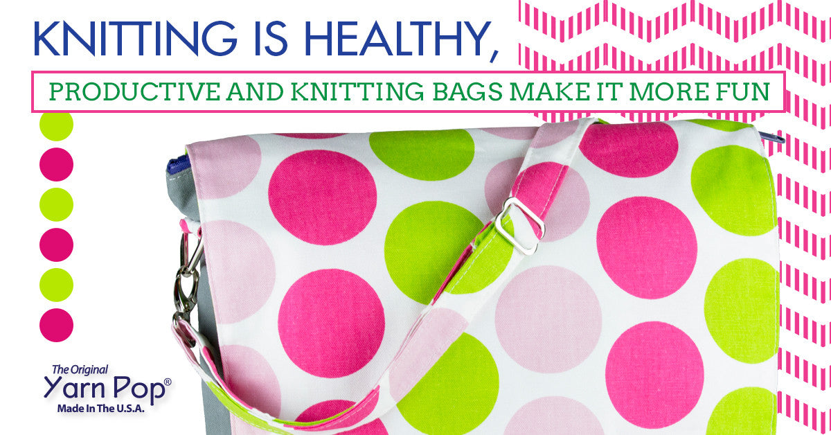 Knitting is Healthy, Productive and Knitting Bags Make it More Fun