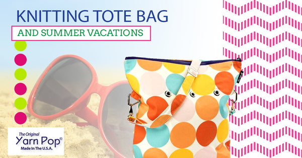 Knitting Tote Bag and Summer Vacations