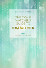 The Movie Watcher's Guide to Enlightenment - Waking Up with the Movies