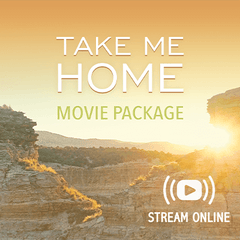 Take Me Home Movie Package (Streaming Only)