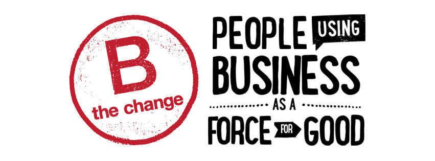 We're Proud to Be a Certified B Corporation