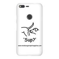 Google Pixel XL Phone Cases – 'Sup?' Dogs - Miss Booger's Pet Sitting & Supplies