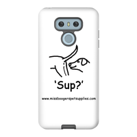 LG G6 Phone Cases– 'Sup?' Dogs - Miss Booger's Pet Sitting & Supplies