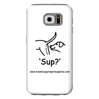 Samsung Galaxy s6 Phone Cases - 'Sup?' Dogs - Miss Booger's Pet Sitting & Supplies