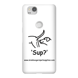 Google Pixel 2 Phone Cases - 'Sup?' Dogs - Miss Booger's Pet Sitting & Supplies
