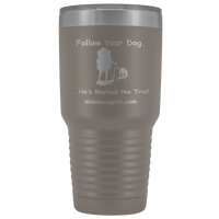 30oz Stainless Steel Travel Tumbler Mug – Follow Your Dog - Miss Booger's Pet Sitting & Supplies