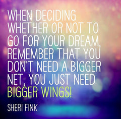 Go for your dreams, Grow bigger wings. Inspirational quote by best-selling children's author Sheri Fink