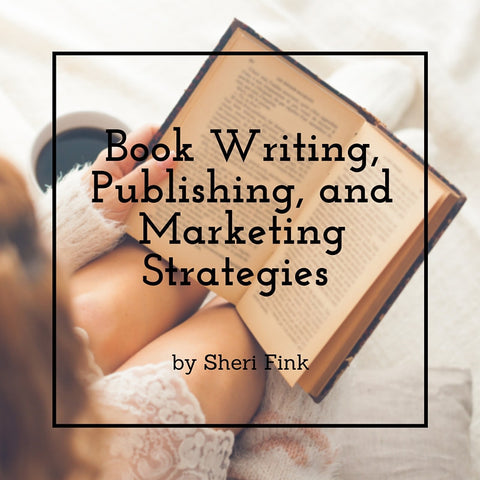 Book Writing, Publishing, & Marketing Strategies Online Course from Sheri Fink